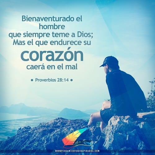 Bienaventurado el hombre que siempre teme a Dios; Mas el que endurece su corazón caerá en el mal.