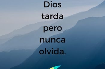 Dios tarda pero nunca olvida