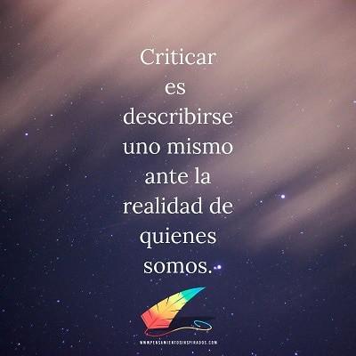 Criticar es describirse uno mismo ante la realidad de quienes somos