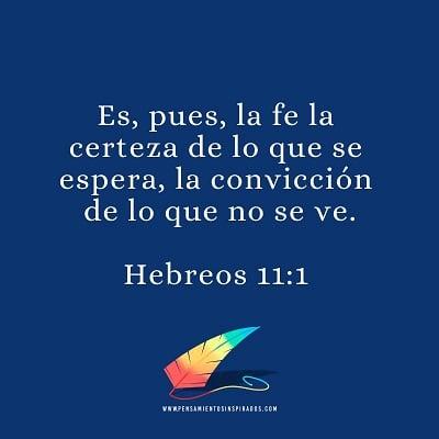 Es, pues, la fe la certeza de lo que se espera, la convicción de lo que no se ve.