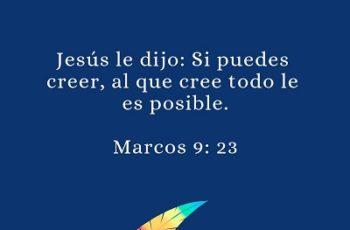 Jesús le dijo: Si puedes creer, al que cree todo le es posible.
