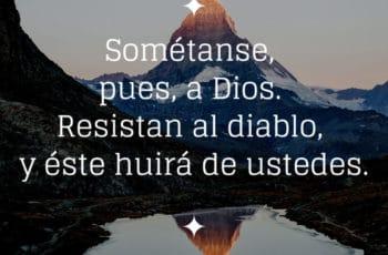 """Santiago 4:7 """"Sométanse pues, a Dios, Resistan al diablo y éste huirá de ustedes"""""""