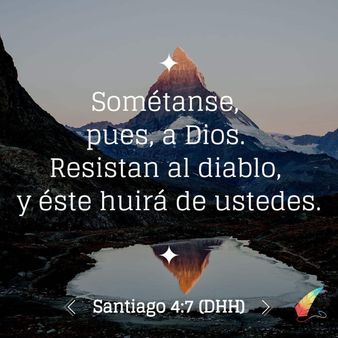 """Santiago 4:7 """"Sométanse pues, a Dios, Resistid al diablo y éste huirá de ustedes"""""""
