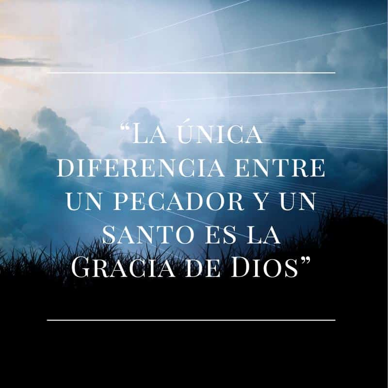 La única diferencia entre un pecador y un santo es la gracia de dios.