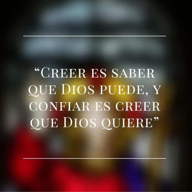 Creer es saber que dios puede, y confiar es creer que dios quiere.