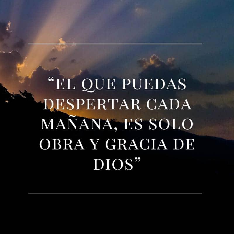 El que puedas despertar cada mañana, es solo obra y gracia de dios.