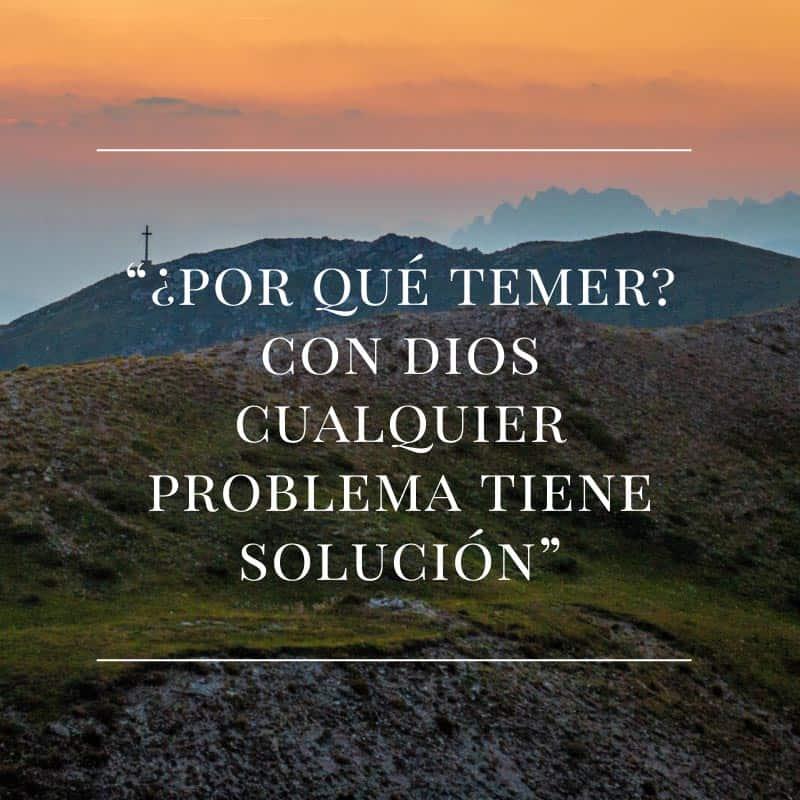 ¿Por que temer? con Dios cualquier problema tiene solución.
