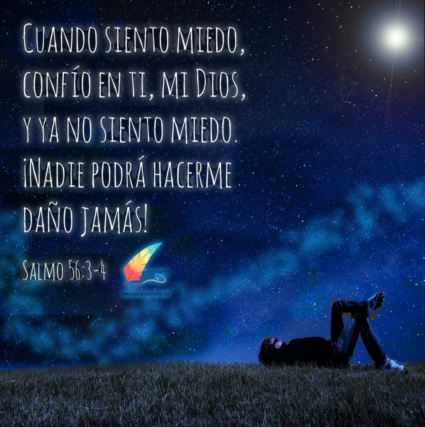 Cuando siento miedo, confió en ti, mi Dios y ya no siento miedo. ¡Nadie podrá hacerme daño jamas!