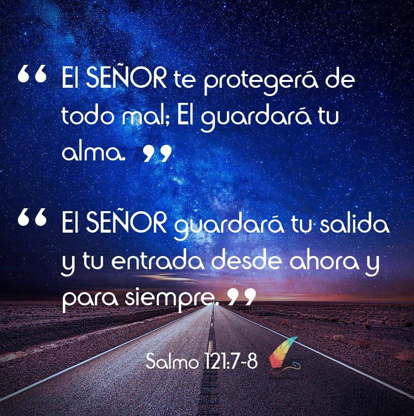El Señor te protegerá de todo mal. El guardara tu alma. El Señor guardara tu salida y tu entrada desde ahora y para siempre.