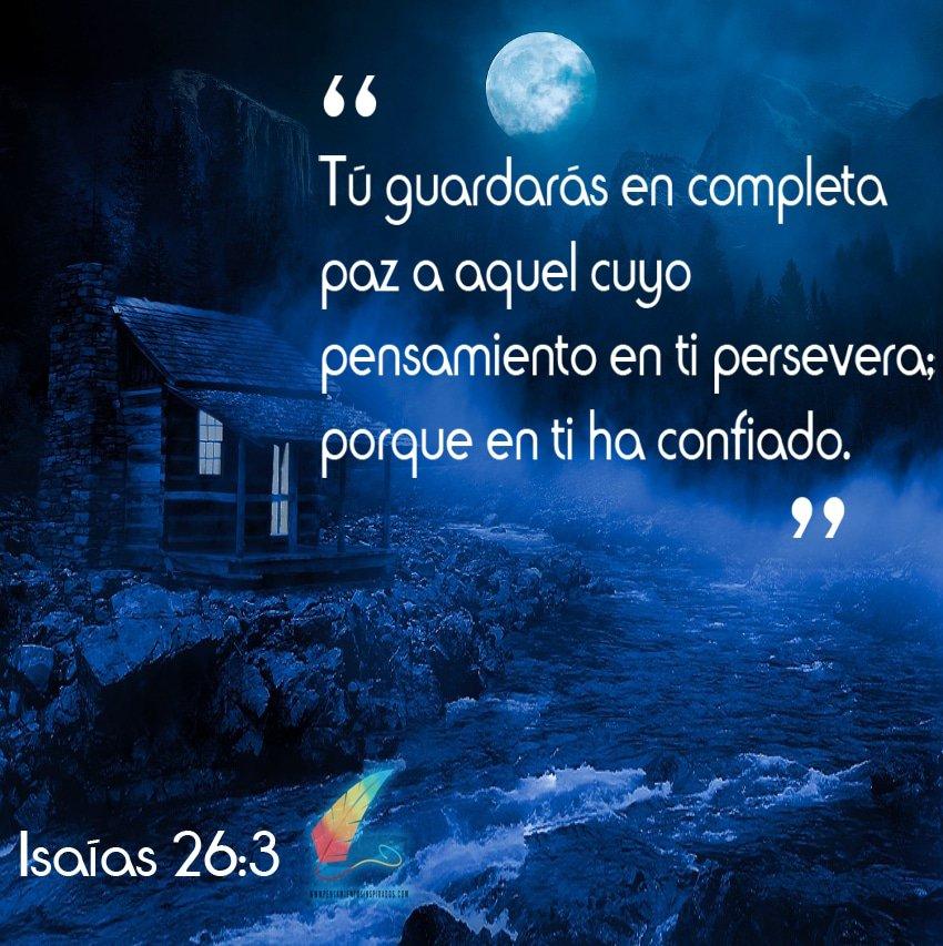 Tu guardaras en completa paz a aquel cuyo pensamientos en ti persevera; por que en ti ha confiado.