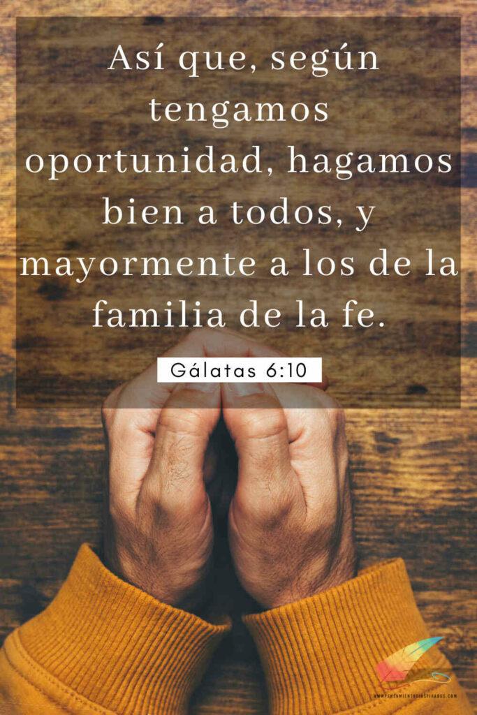 Así que, según tengamos oportunidad, hagamos bien a todos, y mayormente a los de la familia de la fe. Gálatas 6:10