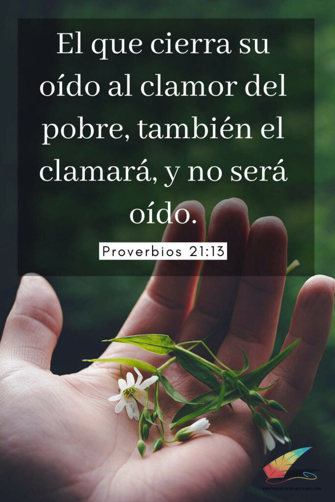 El que cierra su oído al clamor del pobre, también el clamará, y no será oído. Proverbios 21:13