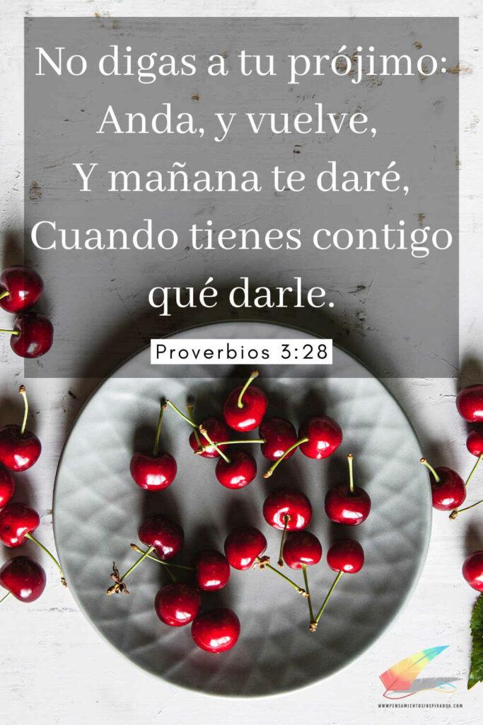 No digas a tu prójimo: Anda, y vuelve, Y mañana te daré, Cuando tienes contigo qué darle. Proverbios 3:28